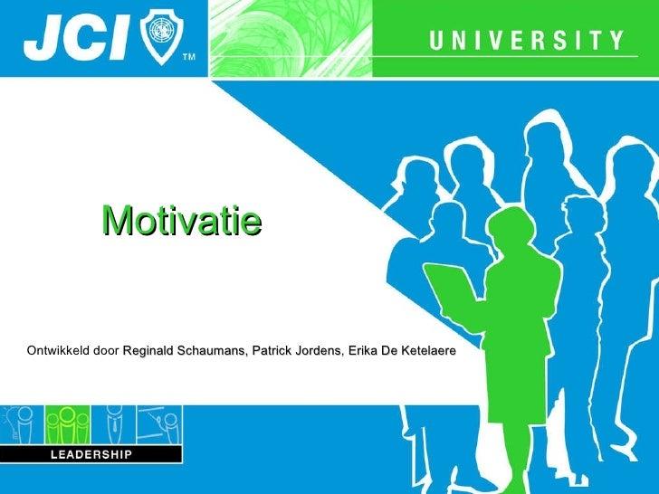 Motivatie Ontwikkeld door  Reginald Schaumans,  Patrick Jordens ,  Erika De Ketelaere