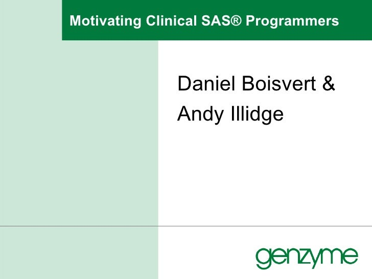 Motivating Clinical SAS® Programmers Daniel Boisvert & Andy Illidge