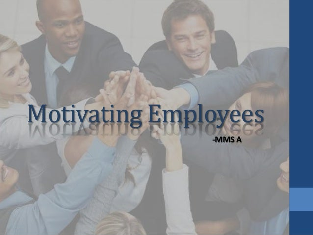 Motivating Employees -MMS A