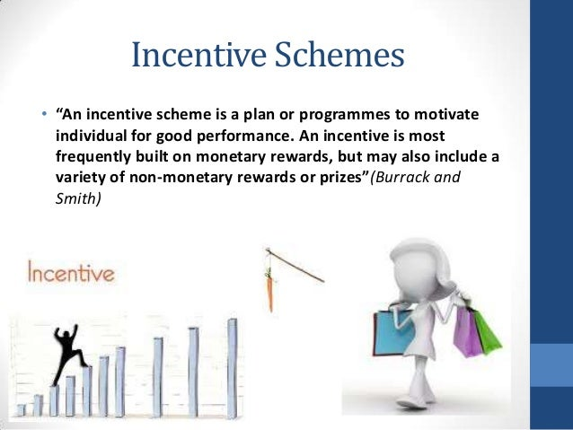 incentive schemes The use of non-linear incentive schemes and overconfidence the convex incentive scheme studied in this paper is commonly used by firms, and in particular our experiment models the form of incentives often seen in sales environments and in the compensation contracts offered by venture capital companies to entrepreneurs.