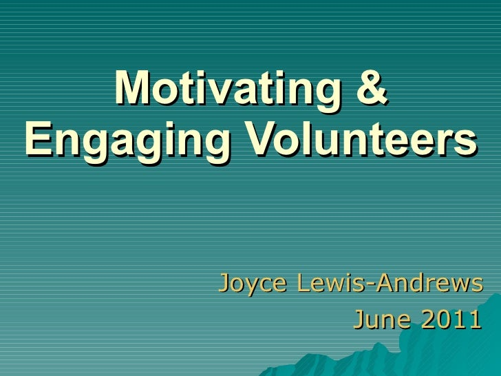 Motivating & Engaging Volunteers Joyce Lewis-Andrews June 2011