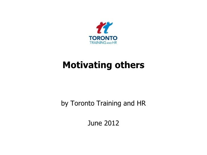 Motivating othersby Toronto Training and HR        June 2012