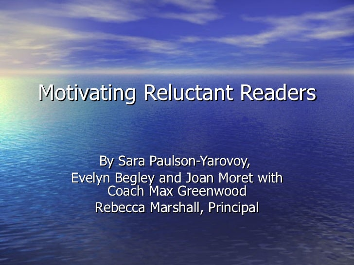 Motivating Reluctant Readers By Sara Paulson-Yarovoy,  Evelyn Begley and Joan Moret with Coach Max Greenwood Rebecca Marsh...