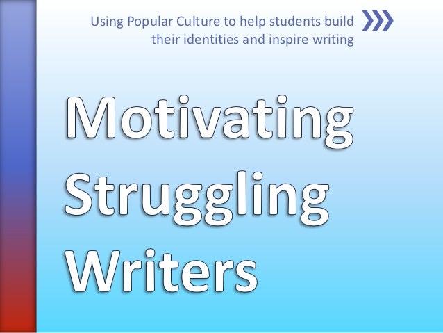 Motivating struggling writers final