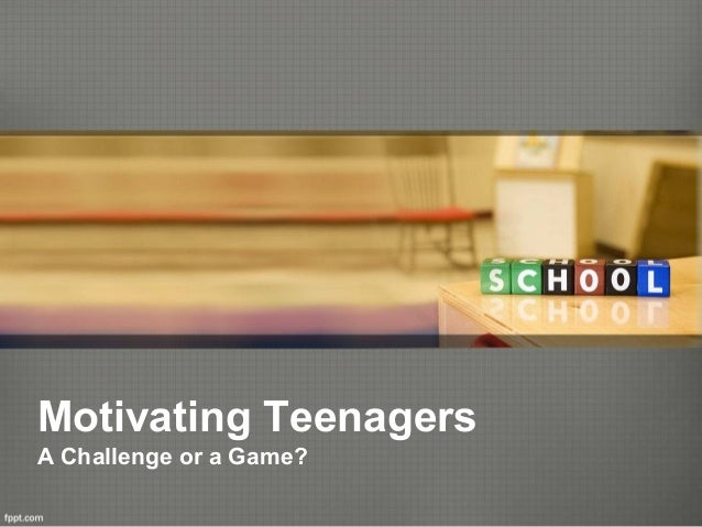 Motivating Teenagers A Challenge or a Game?