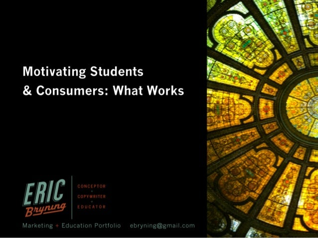 Motivating Students & Consumers: What Works