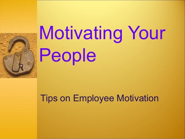 Motivating Your People Tips on Employee Motivation