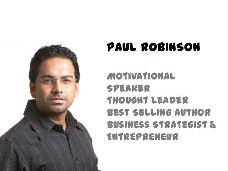 PAUL ROBINSONMotivationalSpeakerThought LeaderBest Selling AuthorBusiness Strategist &Entrepreneur