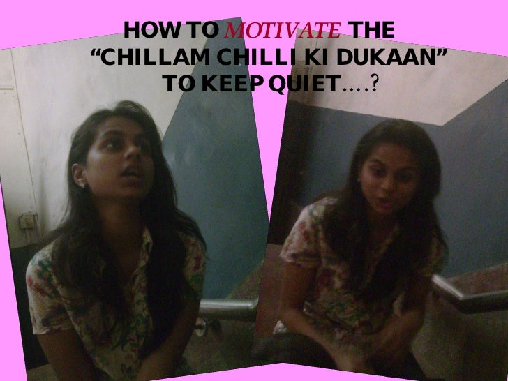 "HOW TO  MOTIVATE  THE "" CHILLAM CHILLI KI DUKAAN""  TO KEEP QUIET….?"