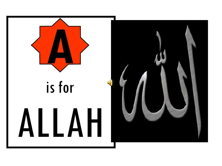 <ul><li>A </li></ul><ul><li>is for </li></ul><ul><li>ALLAH </li></ul>