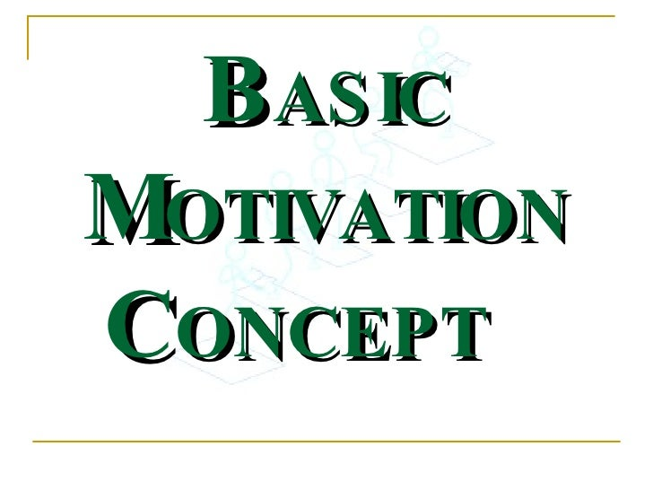B ASIC M OTIVATION C ONCEPT