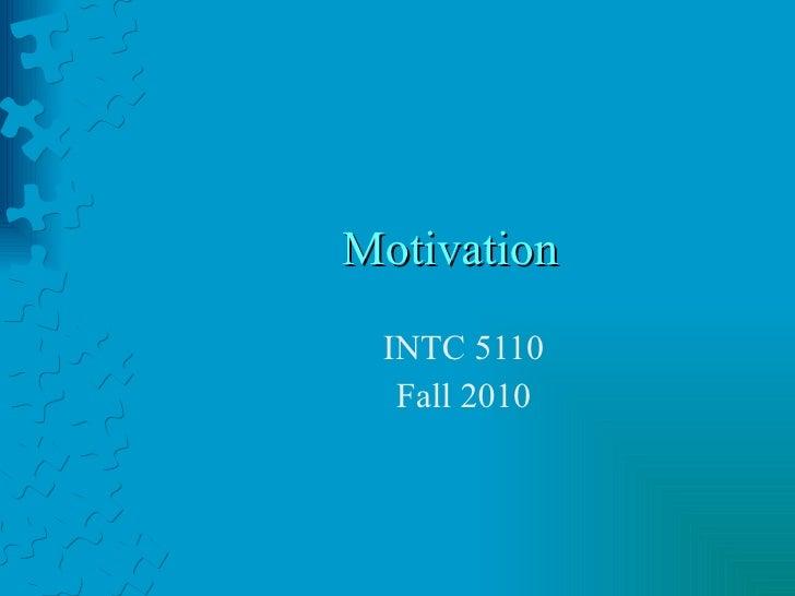 Motivation INTC 5110 Fall 2010