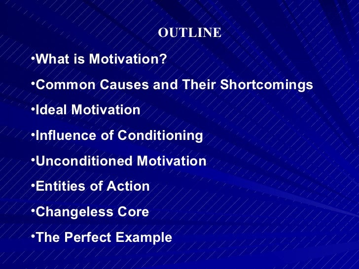 <ul><li>What is Motivation? </li></ul><ul><li>Common Causes and Their Shortcomings </li></ul><ul><li>Ideal Motivation </li...