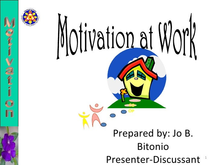 Motivation at Work Motivation COOP Prepared by: Jo B. Bitonio Presenter-Discussant