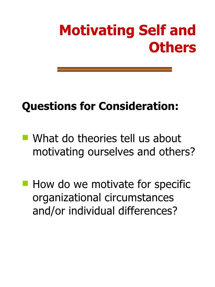 Motivating Self and Others <ul><li>Questions for Consideration: </li></ul><ul><li>What do theories tell us about motivatin...