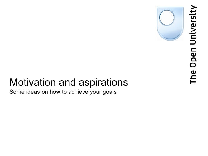 Motivation and aspirations Some ideas on how to achieve your goals