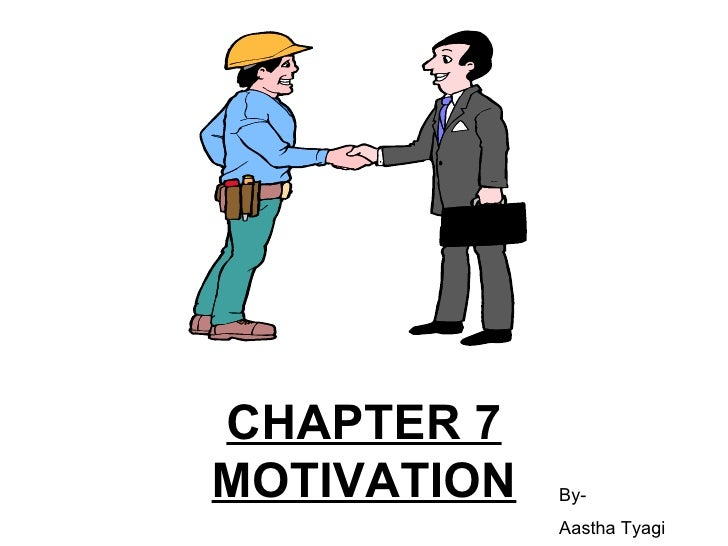 CHAPTER 7 MOTIVATION By- Aastha Tyagi