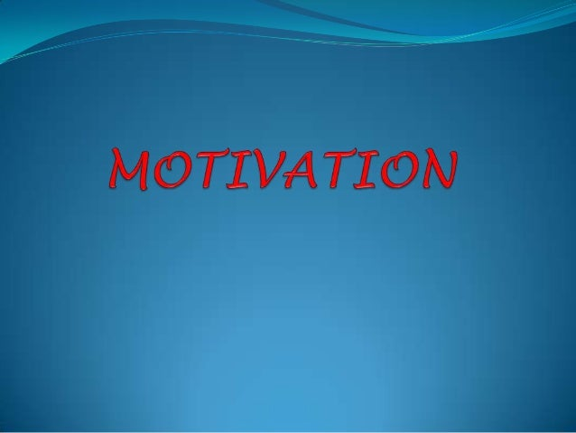 Introduction Motivation is one of the important factors whichaffects human behavior. It's an important factor which enco...