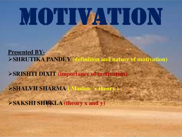 MOTIVATION Presented BY- SHRUTIKA PANDEY (definition and nature of motivation) SRISHTI DIXIT (importance of motivation) ...