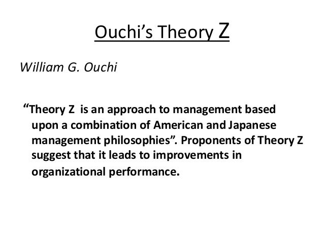 theory z of management by william gilbert ouchi A typology of management studies involving culture  gilbert a, neil m ford, steven  42-53 102307/257604 42 ouchi, william 1981 theory z:.