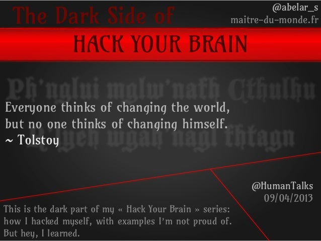 The Dark Side ofHACK YOUR BRAIN@abelar_smaitre-du-monde.fr@HumanTalks09/04/2013This is the dark part of my « Hack Your Bra...