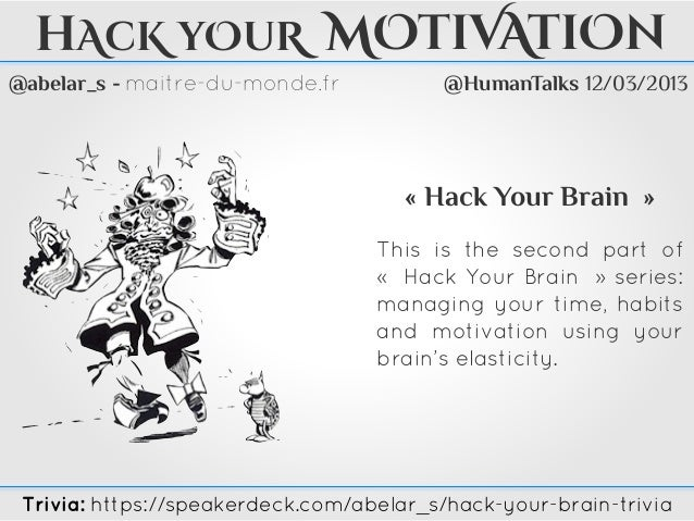@abelar_s - maitre-du-monde.frhAcK yOuR MOtiVAtiOn« Hack Your Brain »This is the second part of«   Hack Your Brain   » ser...