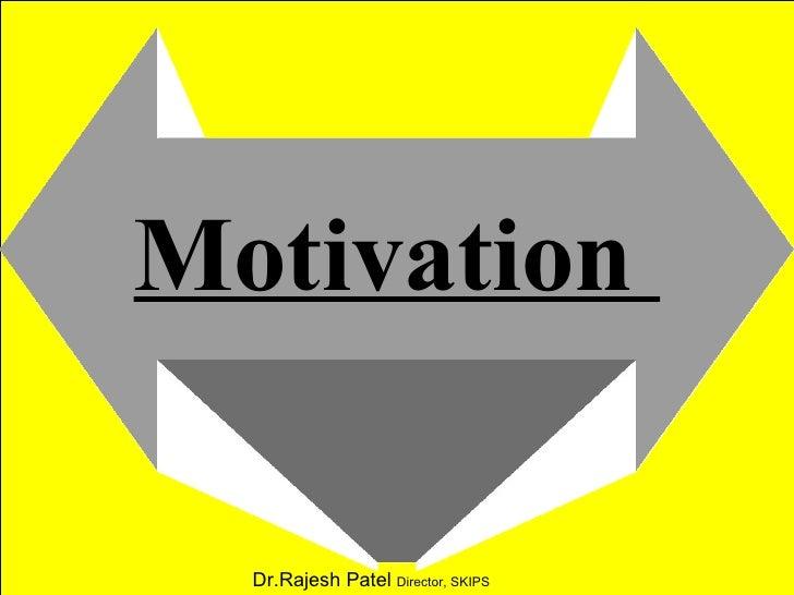 Motivation  Dr.Rajesh Patel  Director, SKIPS
