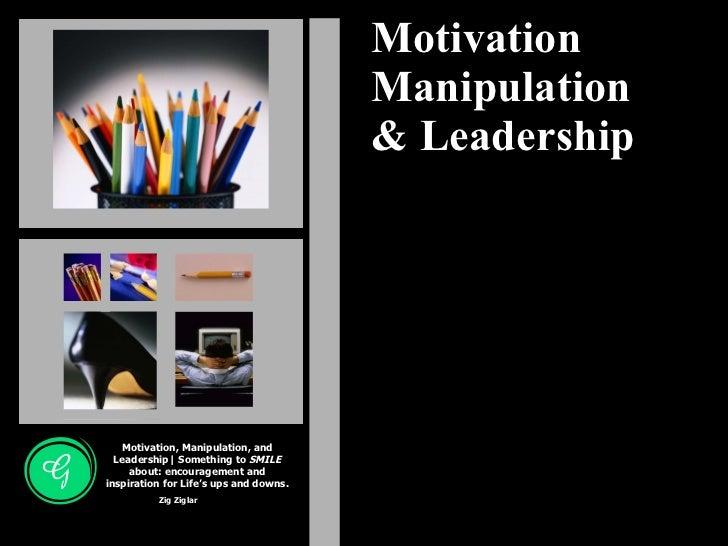 Motivation Manipulation & Leadership Motivation, Manipulation, and Leadership| Something to  SMILE  about: encouragement a...