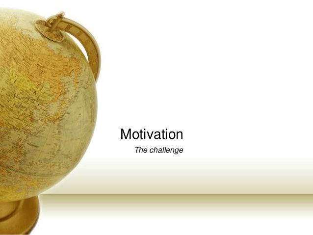 Motivation The challenge