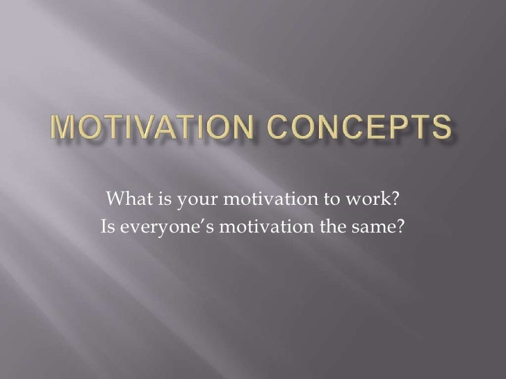 Motivation Concepts<br />What is your motivation to work?<br />Is everyone's motivation the same?<br />