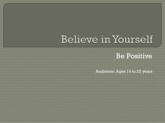 Be PositiveAudience: Ages 14 to 22 years