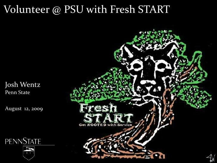 Volunteer @ PSU with Fresh START<br />Josh Wentz<br />Penn State<br />August 12, 2009<br />