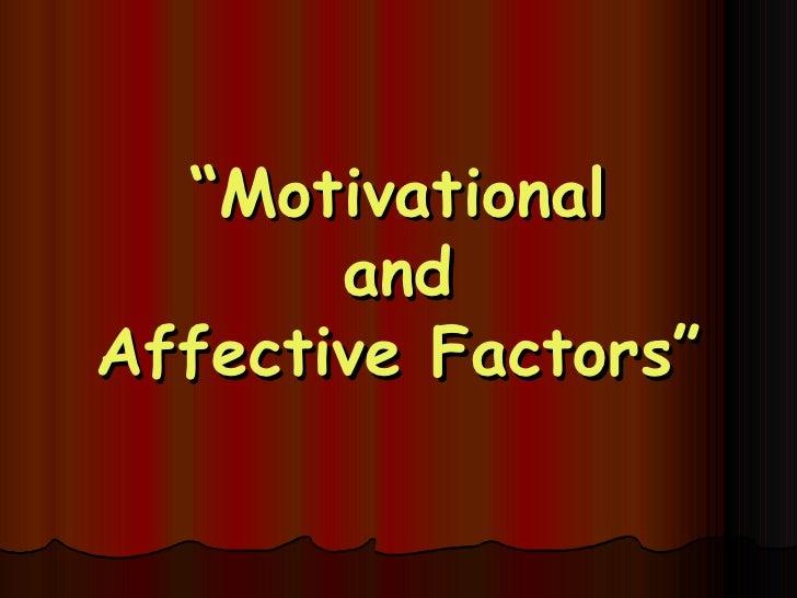 """ Motivational and Affective Factors"""