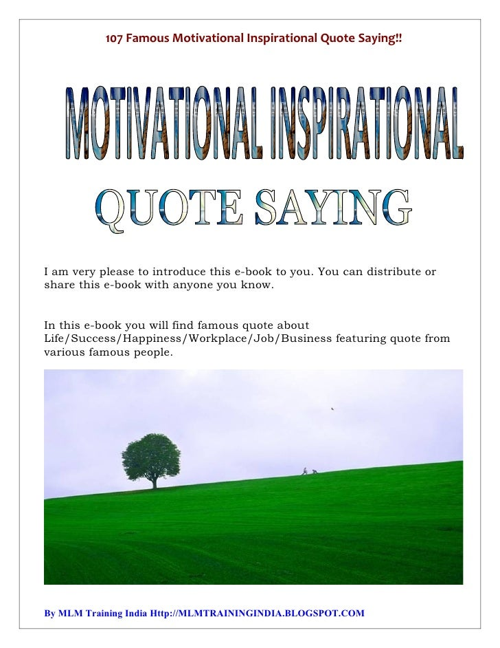 107 Famous Motivational Inspirational Quote Saying!!I am very please to introduce this e-book to you. You can distribute o...