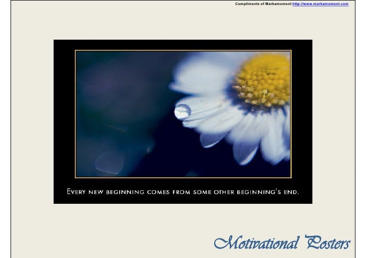 Compliments of Markamoment http://www.markamoment.com     Motivational Posters