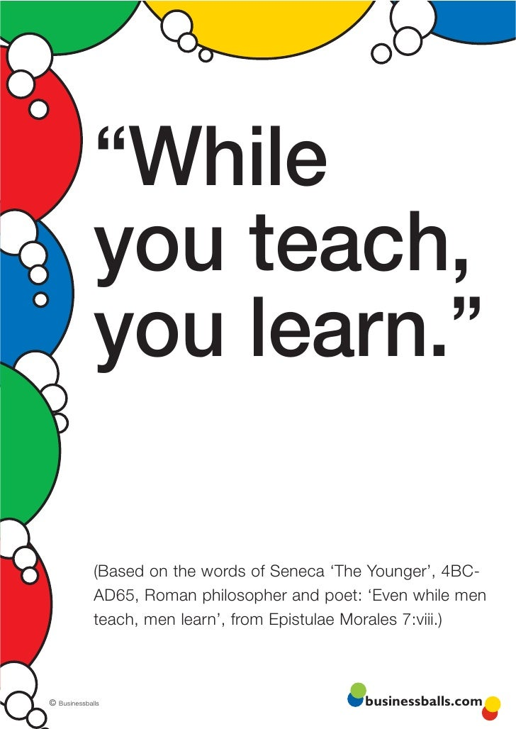 """""""While              you teach,              you learn.""""               (Based on the words of Seneca 'The Younger', 4BC-   ..."""