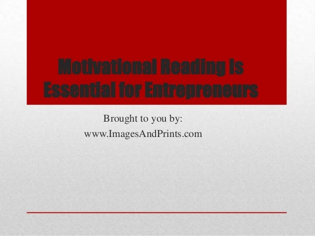Motivational Reading IsEssential for Entrepreneurs        Brought to you by:     www.ImagesAndPrints.com