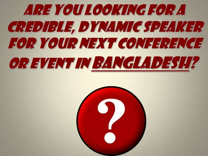 Are you looking for A credible, dynamic speaker for your next conference or event in Bangladesh?  <br />