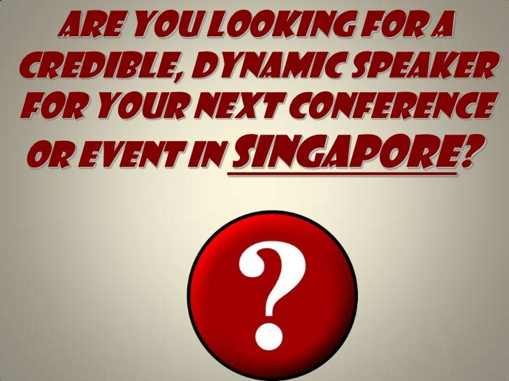 Are you looking for A credible, dynamic speaker for your next conference or event in Singapore?  <br />