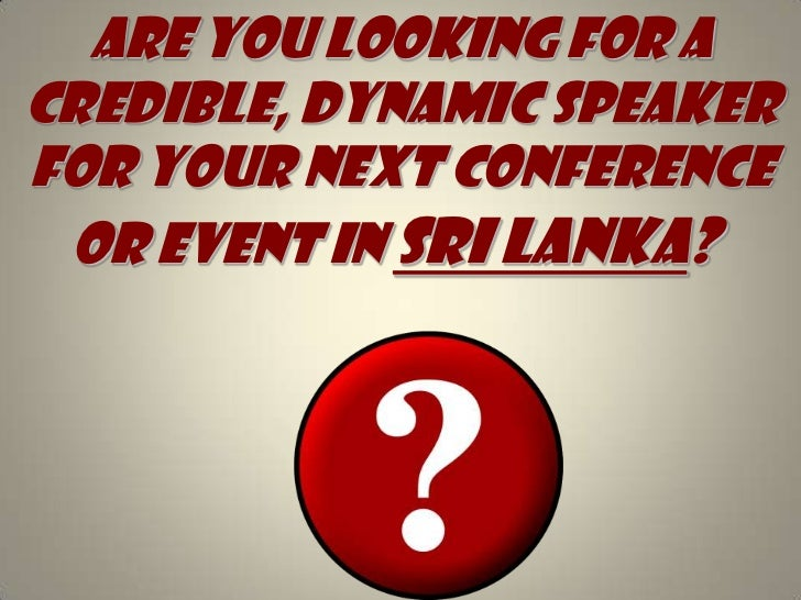 Are you looking for A credible, dynamic speaker for your next conference or event in Sri Lanka?  <br />