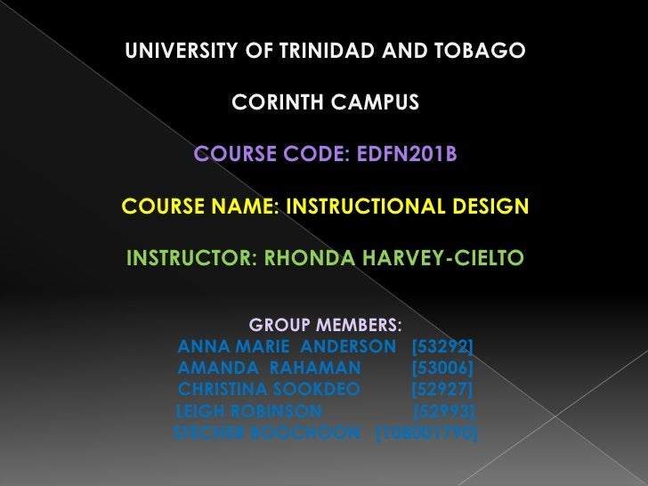 UNIVERSITY OF TRINIDAD AND TOBAGO         CORINTH CAMPUS      COURSE CODE: EDFN201BCOURSE NAME: INSTRUCTIONAL DESIGNINSTRU...