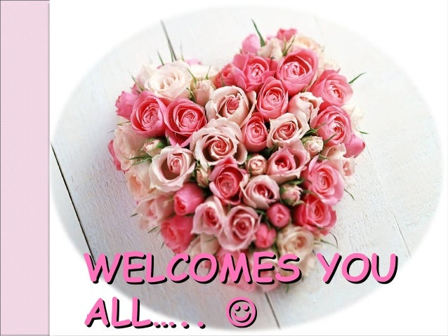 WELCOMES YOU ALL….. 