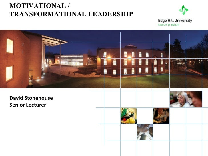 David Stonehouse Senior Lecturer MOTIVATIONAL / TRANSFORMATIONAL LEADERSHIP