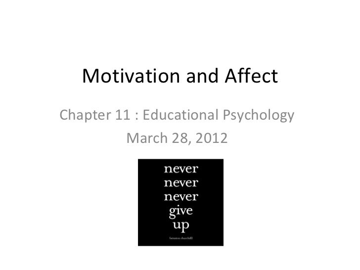 Motivation and AffectChapter 11 : Educational Psychology         March 28, 2012