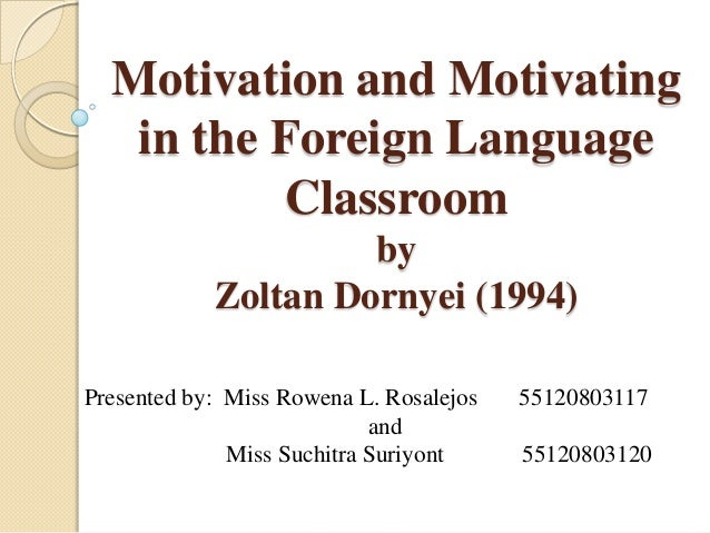 motivation for foreign language Those of us who spend our days in the classroom know very well that every student is different but, some classroom techniques and teaching methods are universal, and these are based on the.