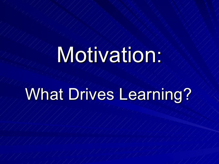 Motivation : What Drives Learning?