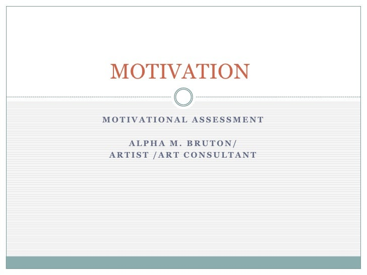 MOTIVATION  MOTIVATIONAL ASSESSMENT      ALPHA M. BRUTON/  ARTIST /ART CONSULTANT