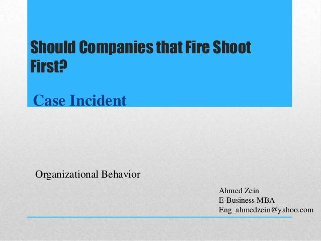 Should Companies that Fire ShootFirst?Case IncidentOrganizational Behavior                           Ahmed Zein           ...