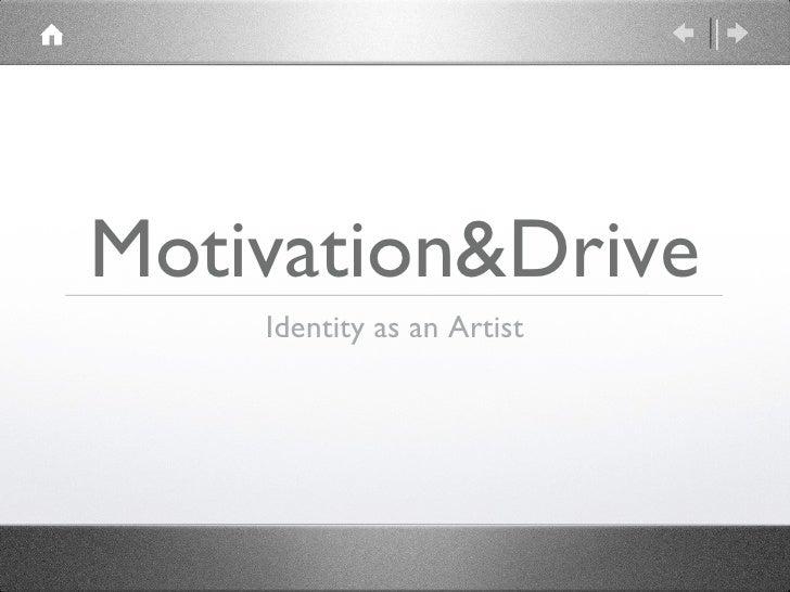 Motivation&Drive <ul><li>Identity as an Artist </li></ul>