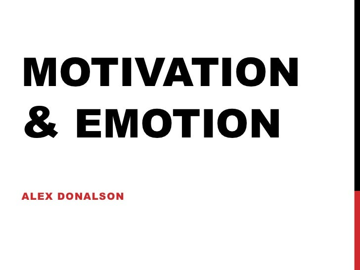 Motivation & Emotion<br />Alex Donalson<br />